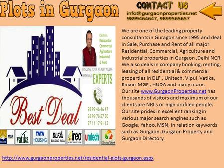 We are one of the leading property consultants in Guragon since 1995 and deal in Sale, Purchase and Rent of all major Residential, Commercial, Agriculture.