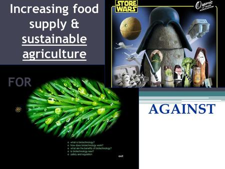 Increasing food supply & sustainable agriculture FOR AGAINST.