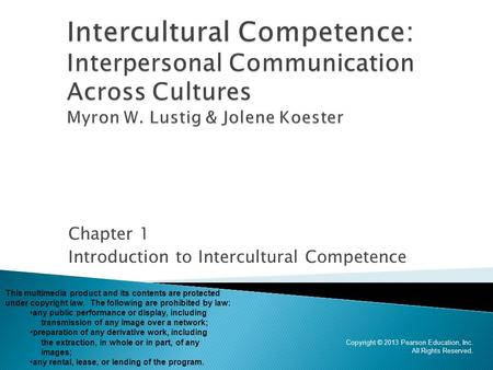 Chapter 1 Introduction to Intercultural Competence Copyright © 2013 Pearson Education, Inc. All Rights Reserved. This multimedia product and its contents.