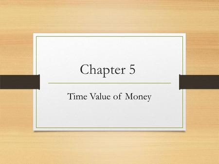 Chapter 5 Time Value of Money. Basic Definitions Present Value – earlier money on a time line Future Value – later money on a time line Interest rate.