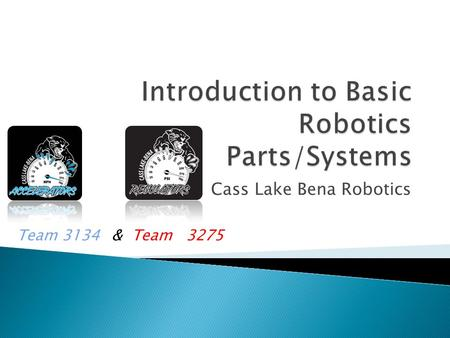Cass Lake Bena Robotics Team 3134 & Team 3275.  Drivetrains  Electrical System  Operator Interface.