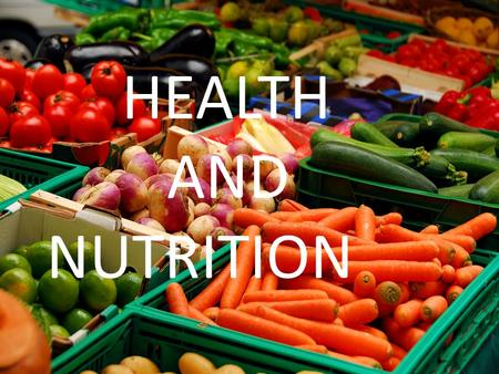 HEALTH AND NUTRITION. Food and drink Meals breakfast lunch dinner cheese bread vegetables chicken meat fish water milk egg rice onion olive chocolate.