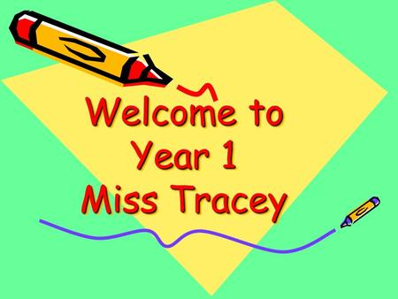 Welcome to Year 1 Miss Tracey. An open door policy… My door is always open – before and after school. Please feel free to ask if you are unsure of anything.