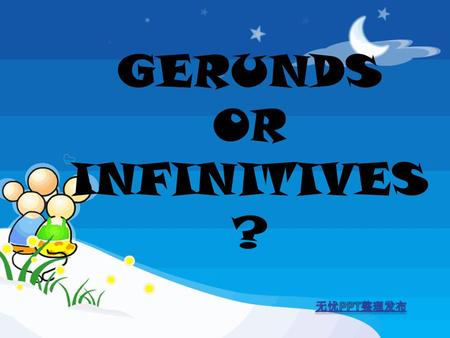 GERUNDS OR INFINITIVES ?. Look at these sentences Studying is hard for students She likes listening to music After doing your homework you can meet your.