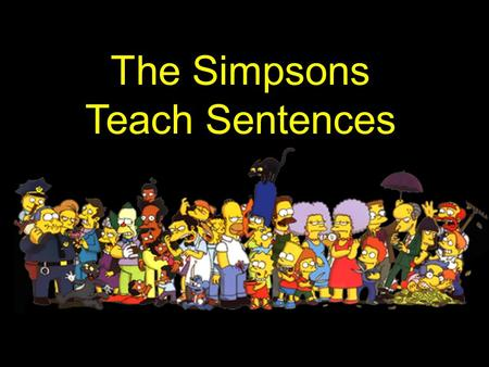 The Simpsons Teach Sentences. Independent Clause --- Marge Marge is an independent woman. She can survive on her own.