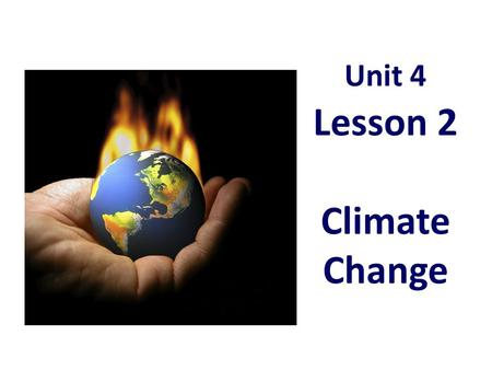 Unit 4 Lesson 2 Climate Change. The world has changed as a result of a rapidly growing human population.
