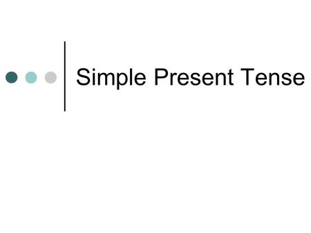 Simple Present Tense. Negative Sentences in the Simple Present Tense Change these to negative: 1. I work. 2. I like my job. 3. They have benefits. 4.