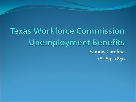 Sammy Carolina 281-891-2850. What is Unemployment Insurance? Temporary Assistance paid through an employer paid tax. Paid into a fund to provide Unemployment.