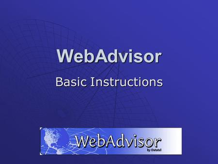 WebAdvisor Basic Instructions. Uses of WebAdvisor Search for available classes Register for classes Add and drop classes Manage your waitlists Check your.
