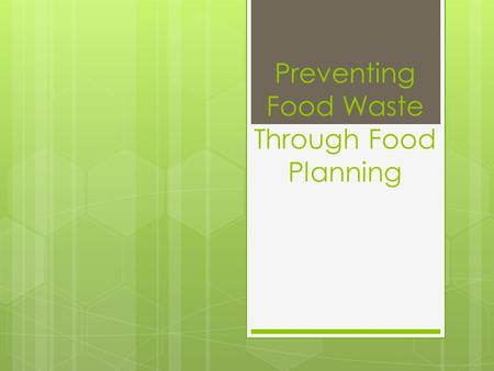 Preventing Food Waste Through Food Planning. Background Information  Based on research done by the National Resources Defense Council (NRDC):  In the.