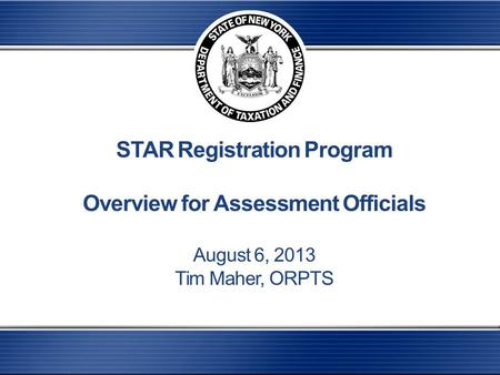 STAR Registration Program Overview for Assessment Officials August 6, 2013 Tim Maher, ORPTS.