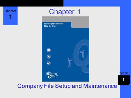 Chapter 1 Page ref. Chapter 1 Company File Setup and Maintenance 1.