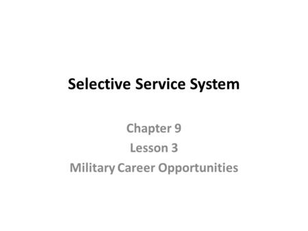 Selective Service System Chapter 9 Lesson 3 Military Career Opportunities.
