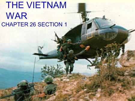 THE VIETNAM WAR CHAPTER 26 SECTION 1 Background to the War Post WW II: France seeks to control Vietnam Vietminh seek Independence USA helps France with.