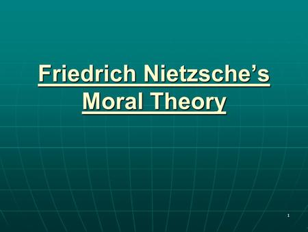 Friedrich Nietzsche's Moral Theory 1. Friedrich Nietzsche (1844-1900) German Philosopher The Birth of Tragedy (1871) Human, Too Human (1878) Thus Spoke.