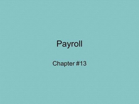 Payroll Chapter #13. Terms Salary – The $ paid to employees for the work they do. Pay Period – The period of time for which an employee is paid –Weekly.