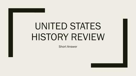 UNITED STATES HISTORY REVIEW Short Answer. Short Answer Questions Why was the United States unsuccessful in Vietnam? Communist went for a psychological.