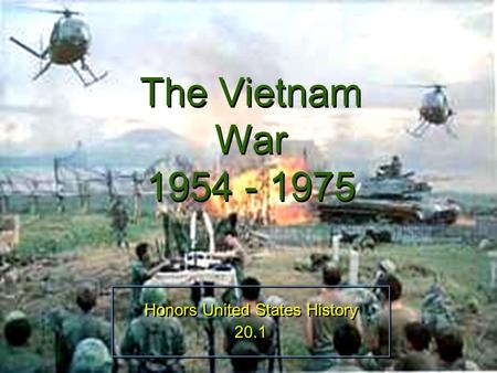 The Vietnam War 1954 - 1975 Honors United States History 20.1 Honors United States History 20.1.