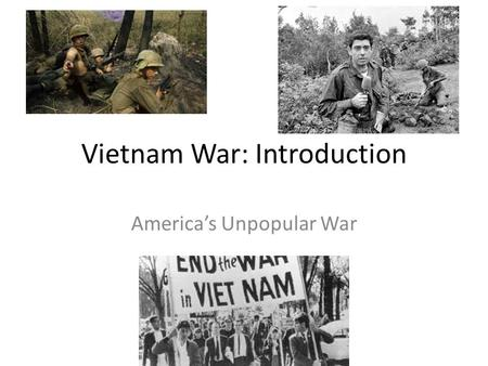 Vietnam War: Introduction America's Unpopular War.