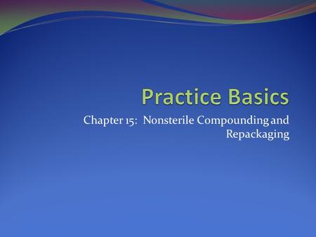 Chapter 15: Nonsterile Compounding and Repackaging.