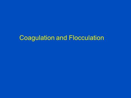 Coagulation and Flocculation. Why coagulation and Flocculation is needed? Various sizes of particles in raw water Particle diameterTypeSettling velocity.
