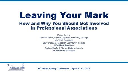 Leaving Your Mark How and Why You Should Get Involved in Professional Associations Presented by: Michael Farris, Central Virginia Community College VASFAA.