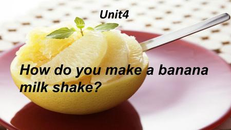 Unit4 How do you make a banana milk shake?. L earning aims 1.Review some words,phrases and do some practice. 2.learn to write an acticle about how to.