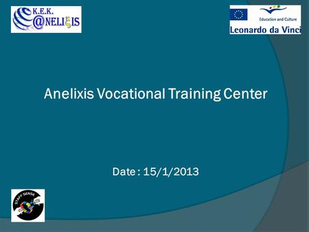 Anelixis Vocational Training Center Date : 15/1/2013.