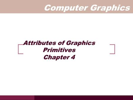 Attributes of Graphics Primitives Chapter 4