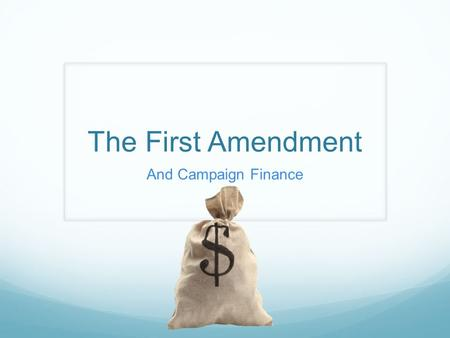 The First Amendment And Campaign Finance. Congress shall make no law respecting an establishment of religion, or prohibiting the free exercise thereof;