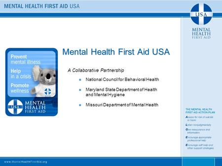 Mental Health First Aid USA A Collaborative Partnership National Council for Behavioral Health Maryland State Department of Health and Mental Hygiene Missouri.