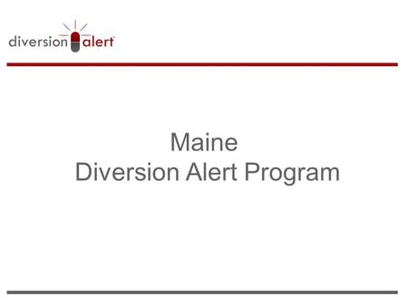 Maine Diversion Alert Program. PMP Rx abuse in Maine Source: Centers for Disease Control and Prevention, National Center for Injury Prevention and Control,