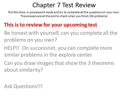 Chapter 7 Test Review This is to review for your upcoming test Be honest with yourself, can you complete all the problems on you own? HELP!! On successnet,