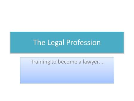 The Legal Profession Training to become a lawyer….