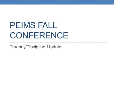 PEIMS FALL CONFERENCE Truancy/Discipline Update. SB 97 Electronic Cigarettes Prohibits the possession, purchase, consumption or acceptance of e-cigarettes.