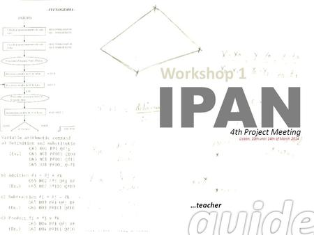 IPAN 4th Project Meeting Lisbon, 10th until 14th of March 2014 …teacher Workshop 1.