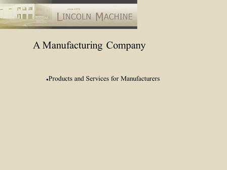 A Manufacturing Company Products and Services for Manufacturers.