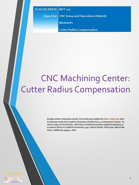 CNC Machining Center: Cutter Radius Compensation Except where otherwise noted, this work was created by Glenn Galloway and is licensed under the Creative.