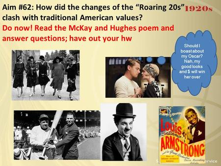 "Aim #62: How did the changes of the ""Roaring 20s"" clash with traditional American values? Do now! Read the McKay and Hughes poem and answer questions;"