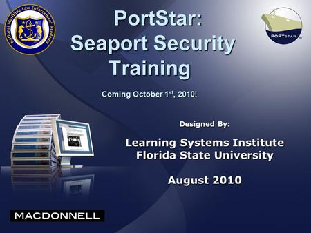 PortStar: Seaport Security Training Coming October 1 st, 2010! PortStar: Seaport Security Training Coming October 1 st, 2010! Designed By: Learning Systems.