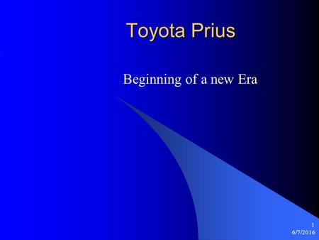 6/7/2016 1 Toyota Prius Beginning of a new Era. 6/7/2016 2 Introduction – Toyota Prius The chosen product which this article is on about is Toyota Prius.