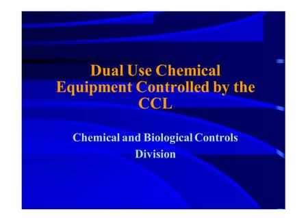 Dual Use Chemical Equipment Controlled by the CCL Chemical and Biological Controls Division.
