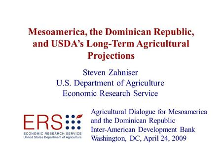 Steven Zahniser U.S. Department of Agriculture Economic Research Service Agricultural Dialogue for Mesoamerica and the Dominican Republic Inter-American.