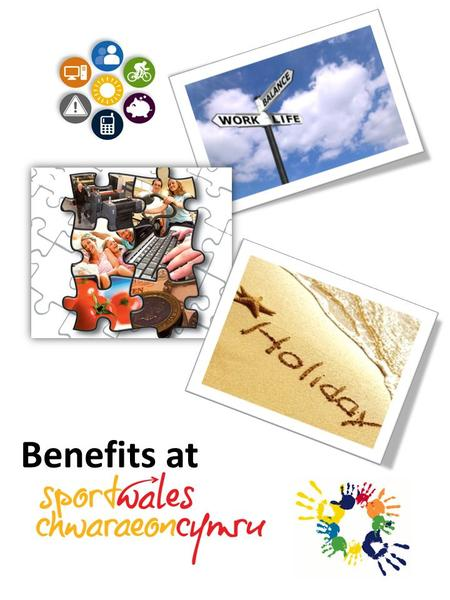 Benefits at. Who are we? Sport Wales is the national organisation responsible for developing and promoting sport and physical activity in Wales. We aim.