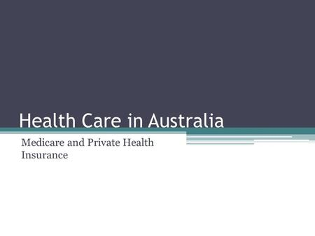 Health Care in Australia Medicare and Private Health Insurance.