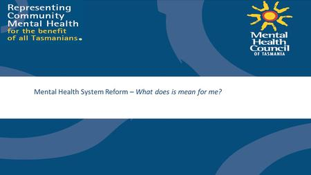 Mental Health System Reform – What does is mean for me?