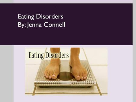 Eating Disorders By: Jenna Connell. Anorexia Nervosa Causes:  Biological- Genetic genes more susceptible. Genetic tendency for perfection  Psychological-