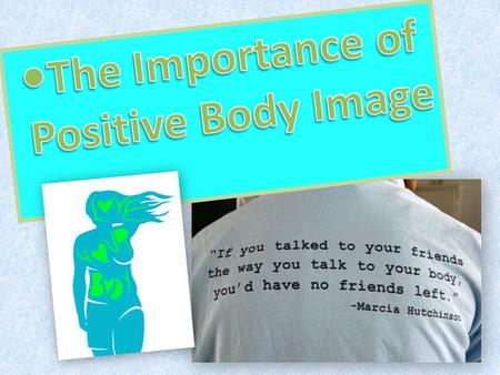 "What is Body Image""? Body image is how you see yourself Increased awareness of body image occurs in middle school during puberty as bodies change and."