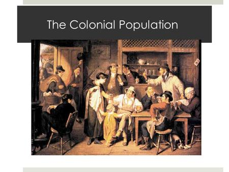 The Colonial Population. Essential Question  What did colonial society look like in the 17 th and 18 th centuries?