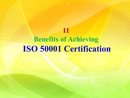 11 Benefits of Achieving ISO 50001 Certification.